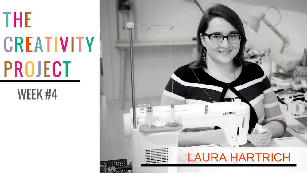 The Creativity Project Week #4: Laura Hartrich