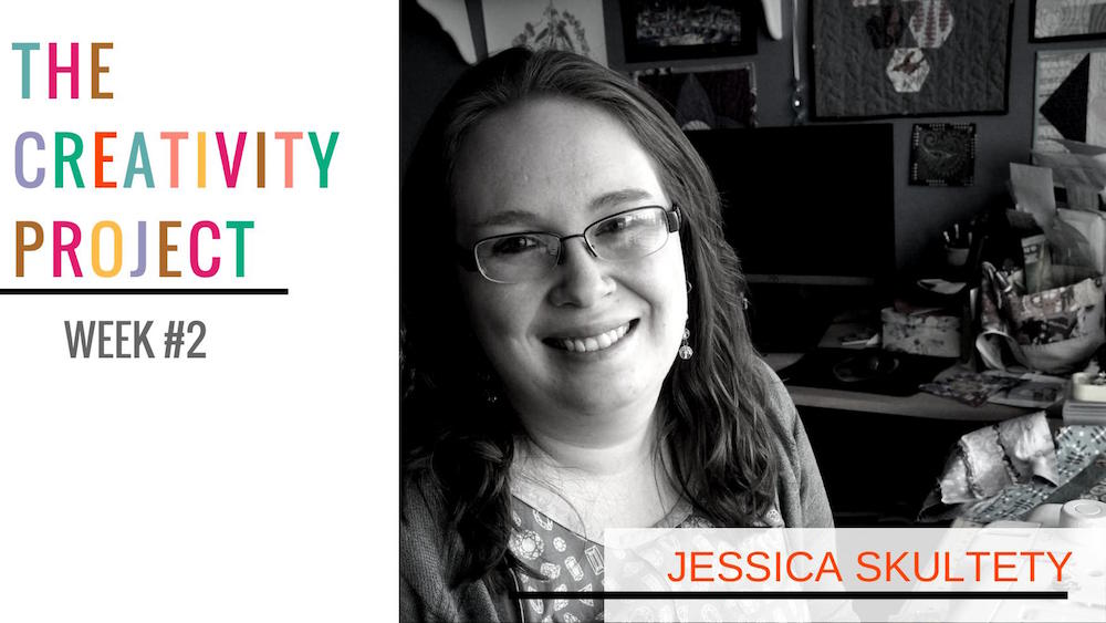The Creativity Project Week #2: Jessica Skultety