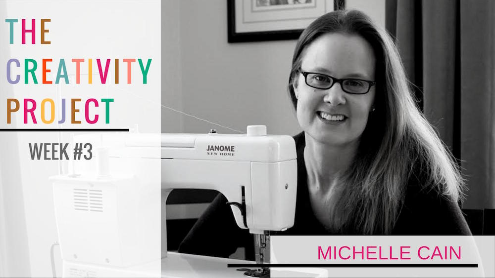 The Creativity Project Week #3: Michelle Cain