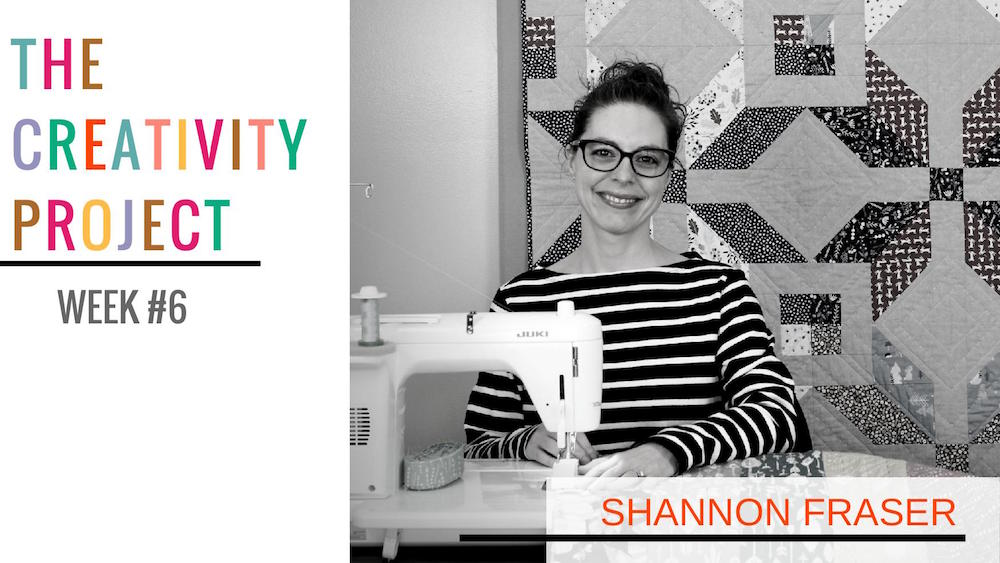 The Creativity Project Week #6: Shannon Fraser